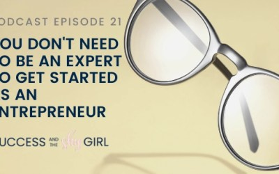 Episode 21 – You Don't Need to be an Expert to Get Started as an Entrepreneur