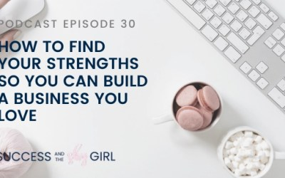 Episode 30 – How to find your strengths so you can build a business you love