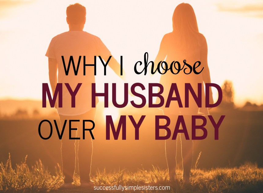 Why I choose my husband over my baby.