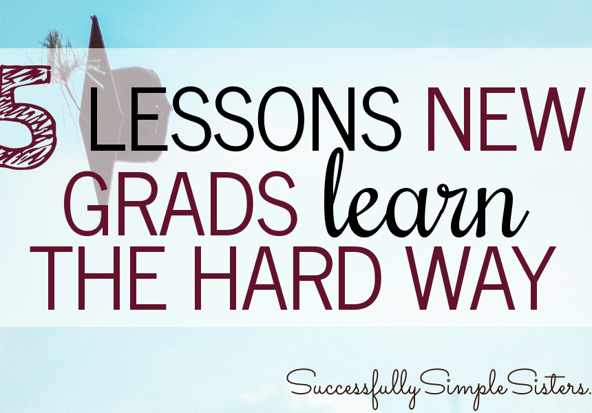 5 Things New College Grads Learn the Hard Way