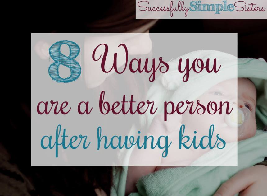 8 ways you become a better person after you have children
