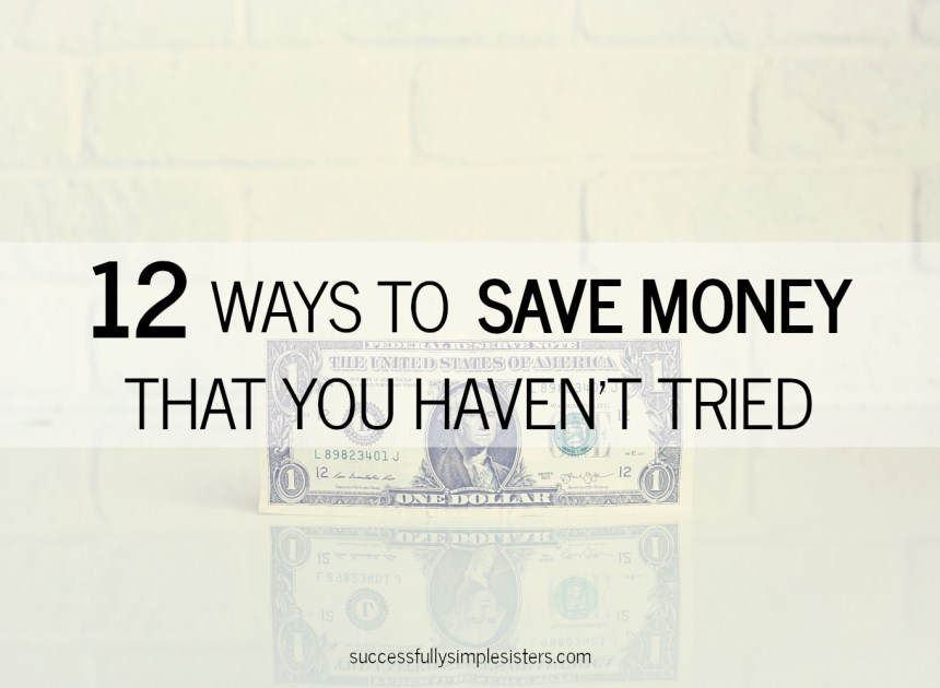 12 Simple Ways To Save Money That You Probably Haven't Tried