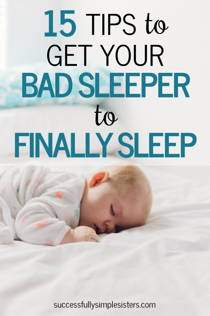 Have you struggled with getting your baby to sleep through the night? Try our 15 tips to get your bad sleeper to finally sleep!