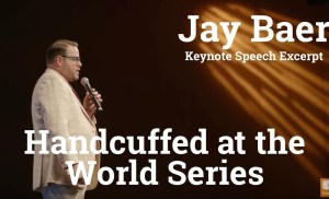 Handcuffed at the World Series – Keynote Speech Excerpt from Jay Baer