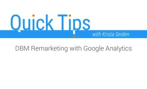 Quick Tips: DBM Remarketing with Google Analytics