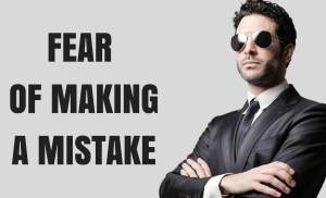 Fear of Making a Mistake