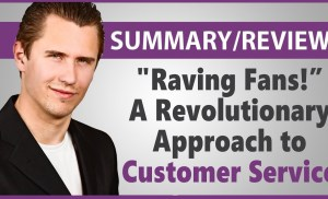 Review & Summary: Raving Fans! By Ken Blanchard & Sheldon Bowles – a Must Read!