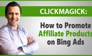 ClickMagick: How to Easily Direct Link Affiliate Products on Bing Without Getting Disapproved