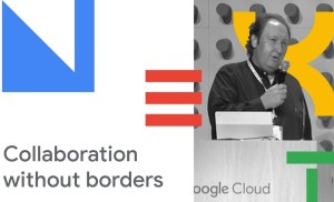 Collaboration Without Borders (Cloud Next '18)