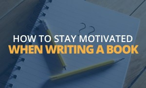 How to Stay Motivated When Writing a Book | Brian Tracy
