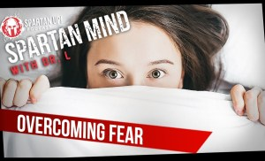 Overcoming Fear // SPARTAN MIND 013