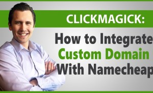ClickMagick: How to Integrate Custom Domain With Namecheap (Using CNAME DNS)