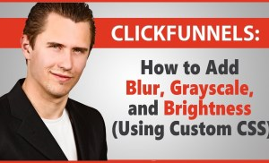 ClickFunnels: How to Add Blur, Grayscale, and Brightness (Using Custom CSS)