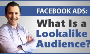 Facebook Ads: What Is a Lookalike Audience and How to Set One Up