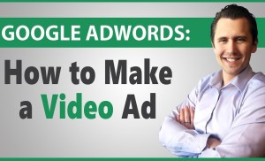 Google AdWords: How to Create a Video Ad