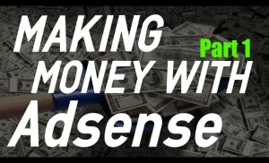 How To Make Money With Adsense In 3 Simple Steps!   Part 1