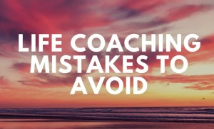 Life Coaching Mistakes To Avoid by Wealth Coach Academy