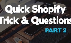 Quick Shopify Trick And Looking At Some Questions