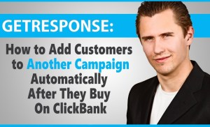 GetResponse: How to Add Customers to Another Campaign After They Buy On ClickBank (AS VENDOR ONLY)