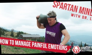 How to Manage Painful Emotions  // SPARTAN MIND ep. 037