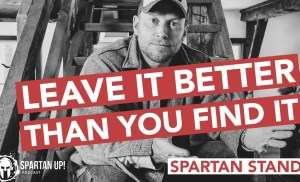 Leave it ALL Better than You Find It // Spartan STAND 013