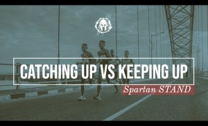 Keep Up or Catch Up // Spartan STAND 017