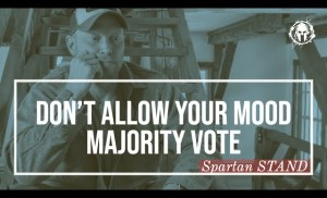 Don't Allow your Mood Majority Vote // Spartan STAND 018