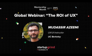 Global Webinar: The ROI of UX w/ Mudassir Azeemi (UC Berkeley)