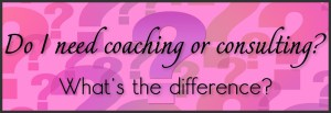 Do I need coaching or consulting? What's the difference?
