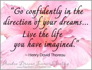 Quote - Go confidently in the direction of your dreams... Live the life you have imagined. - Henry David Thoreau