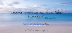 Whatever the mind can conceive and believe it can achieve. Napoleon Hill. Success Rebelution