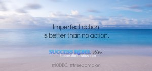Imperfect action is better than no action. Success Rebelution