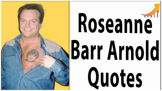 Roseanne Barr Arnold quotes