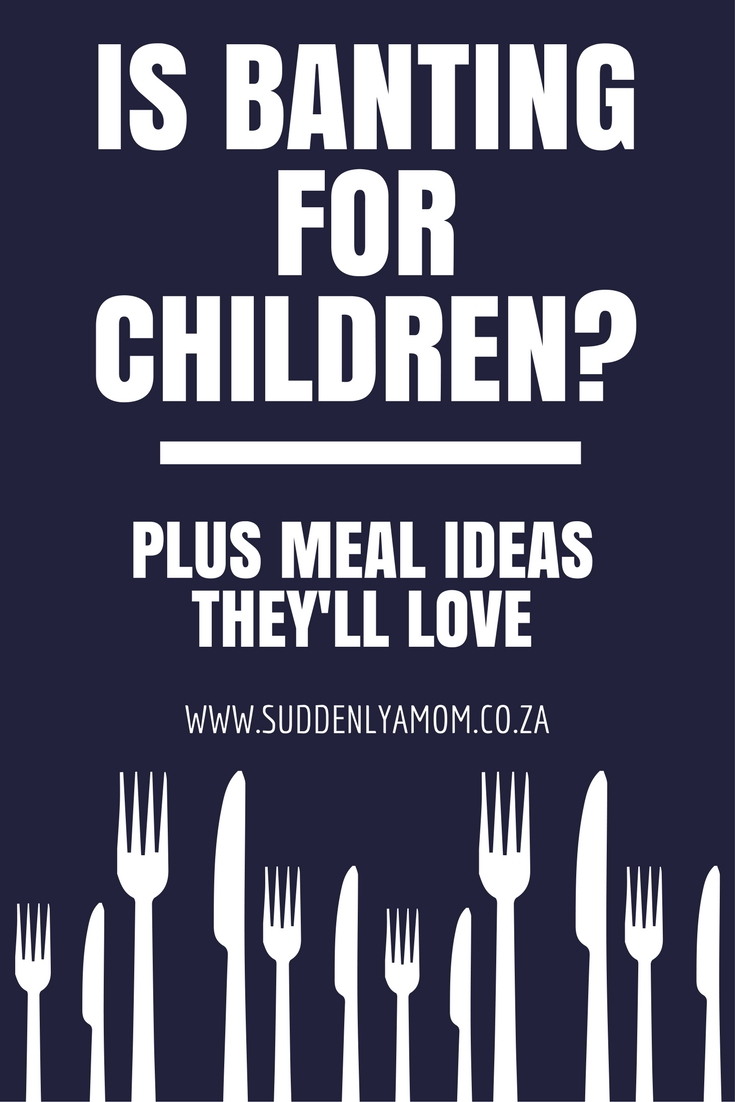 Is Banting for Children? PLUS Meal Ideas Kids Love
