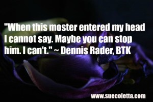 serial killer quote by BTK