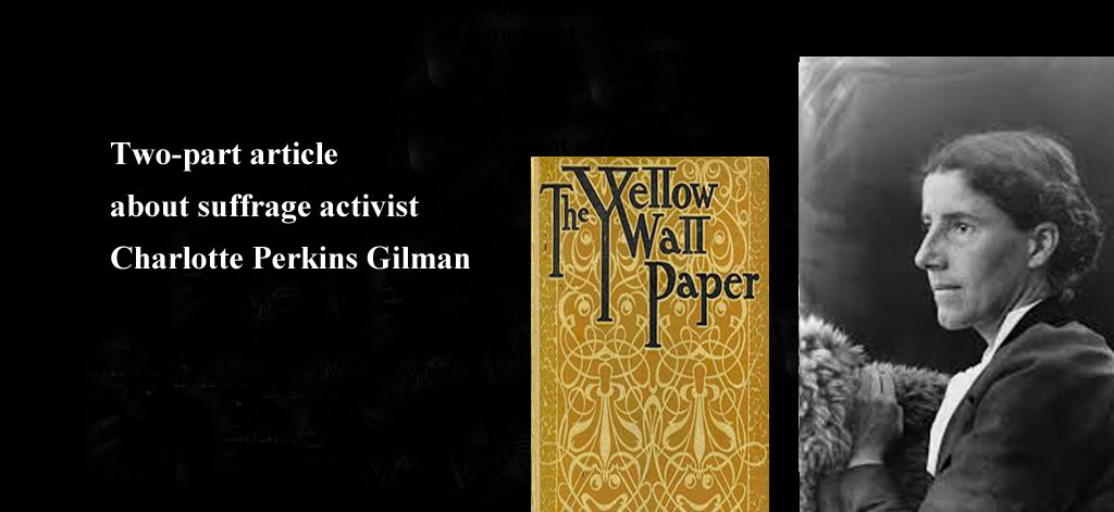 Charlotte Perkins Gilman The Yellow Wallpaper Raising Eyebrows Revolutionizing Womens Health Care In 1800s