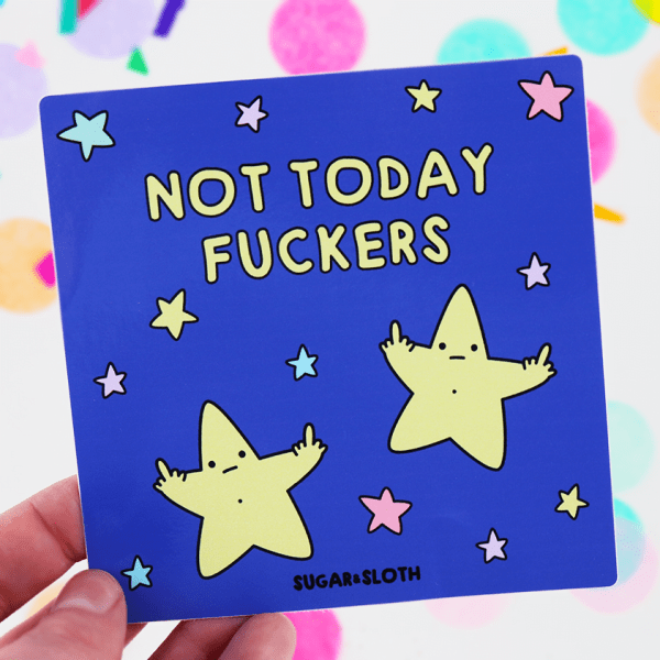 not today fuckers sticker