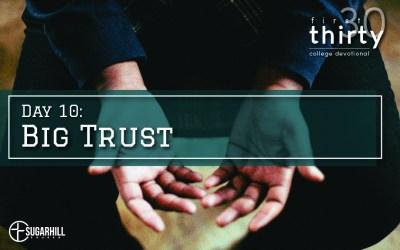 Day 10 – Big Trust
