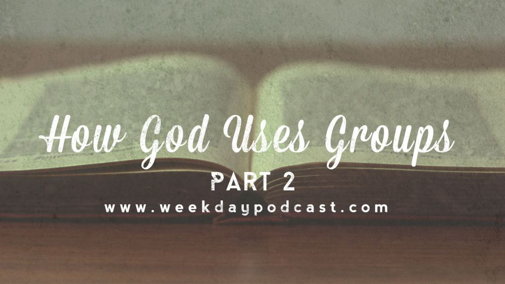 How God Uses Groups: Part 2 - - August 10th, 2017 Image