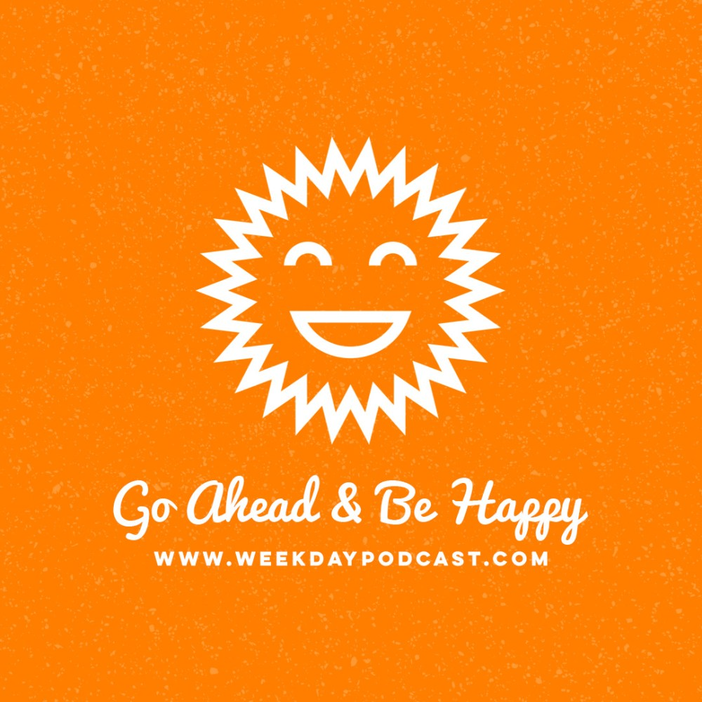 Go Ahead and Be Happy - - August 14th, 2017 Image