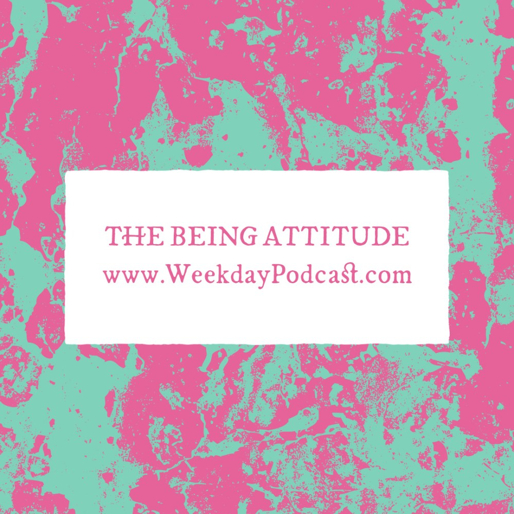 The BEING Attitude - - July 24th, 2017
