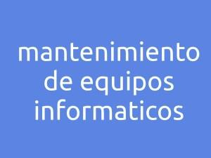 Mantenimiento de Equipos Informaticos