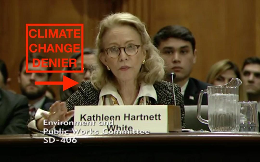 DENY CLIMATE CHANGE DENIERS: Oppose Kathleen Hartnett White Nomination