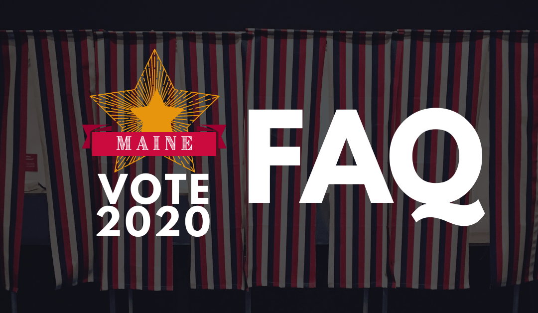 MAINE VOTES 2020 FAQ: Your Questions Answered