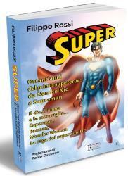 SUPER 80 anni del primo supereroe da Nembo Kid a Superman di Filippo Rossi