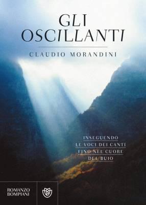 """Il mistero dietro le voci del mondo. """"Gli oscillanti"""" di Claudio Morandini"""