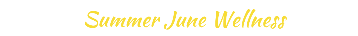 Summer June Wellness