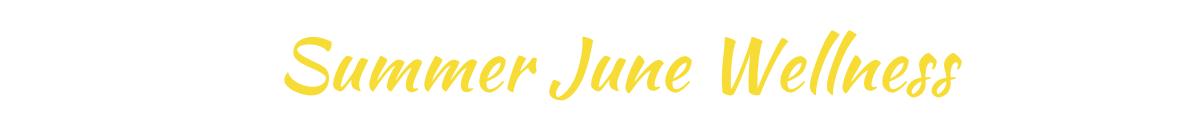 Summer June Wellness