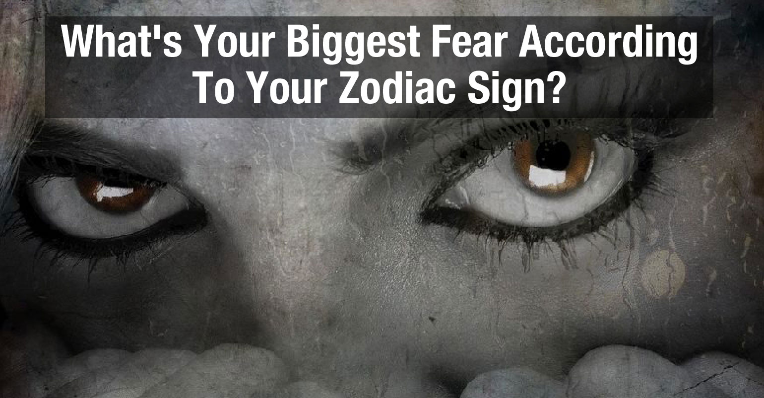 What Is Your Biggest Fear Based On Your Zodiac Sign Find Out Below