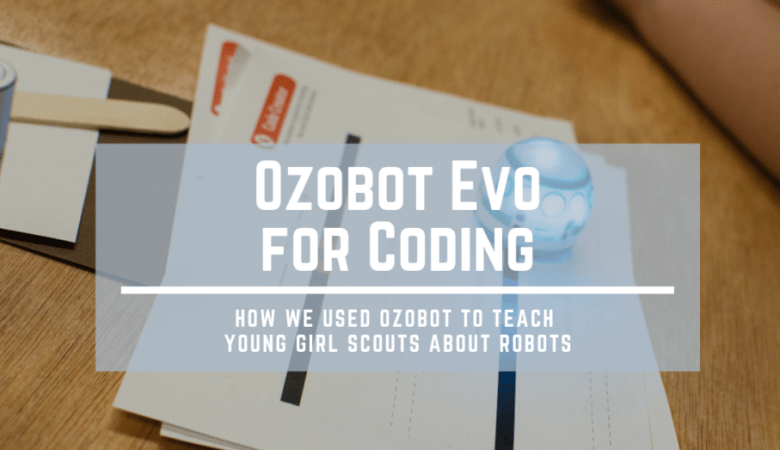 How we used Ozobot Evo to teach young Girl Scouts about robots and coding
